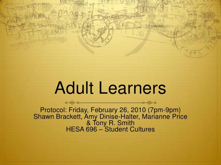 Adult Learners<br />Protocol: Friday, February 26, 2010 (7pm-9pm)<br />Shawn Brackett, Amy Dinise-Halter, Marianne Price <...