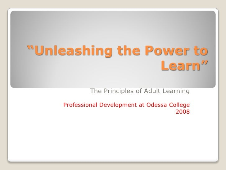 """""""Unleashing the Power to                   Learn""""             The Principles of Adult Learning      Professional Developme..."""