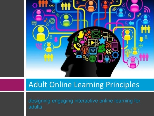 Adult Online Learning Principles  designing engaging interactive online learning for  adults