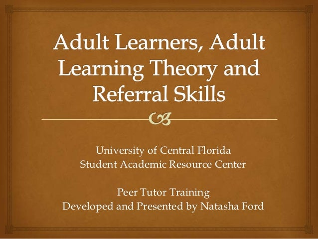 University of Central Florida   Student Academic Resource Center          Peer Tutor TrainingDeveloped and Presented by Na...