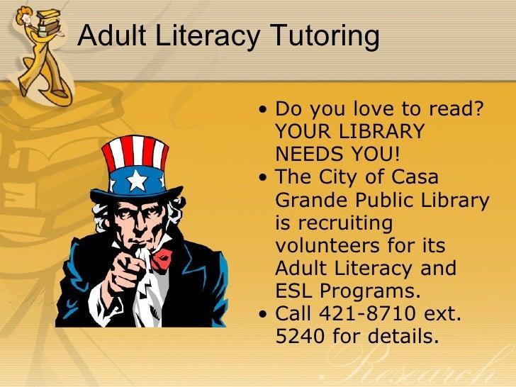 Adult Literacy Tutoring <ul><ul><li>Do you love to read? YOUR LIBRARY NEEDS YOU! </li></ul></ul><ul><ul><li>The City of Ca...