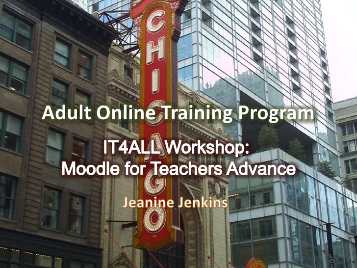 Adult Online Training Program<br />IT4ALL Workshop: <br />Moodle for Teachers Advance<br />Jeanine Jenkins<br />