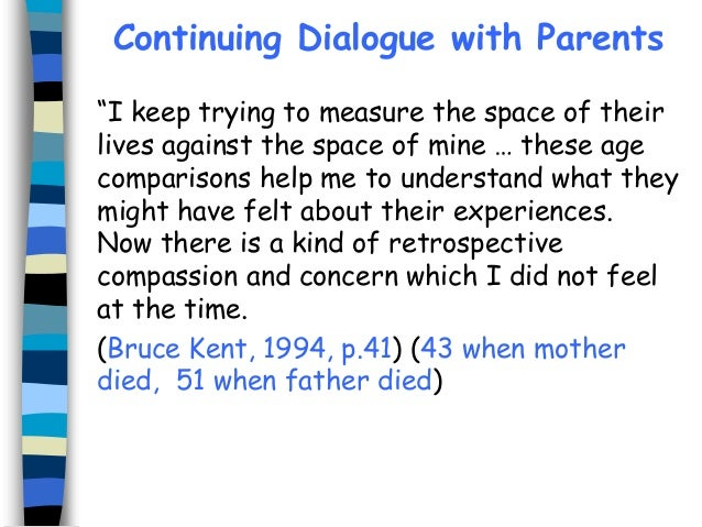 """Continuing Dialogue with Parents """"I keep trying to measure the space of their lives against the space of mine … these age ..."""