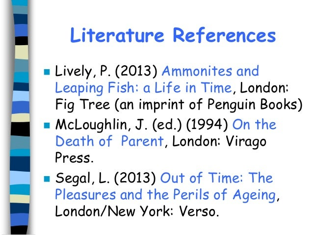 Literature References       Lively, P. (2013) Ammonites and Leaping Fish: a Life in Time, London: Fig Tree (an imprint ...