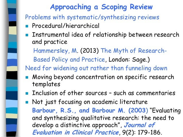 Approaching a Scoping Review Problems with systematic/synthesizing reviews  Procedural/hierarchical  Instrumental idea o...