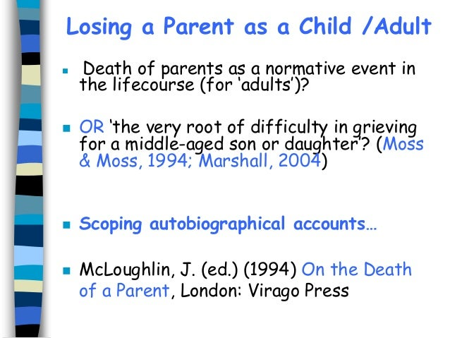 Losing a Parent as a Child /Adult         Death of parents as a normative event in the lifecourse (for 'adults')? OR '...