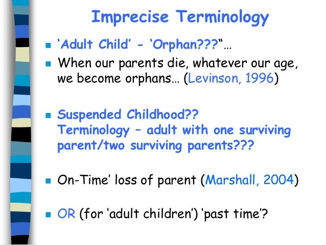 """Imprecise Terminology      'Adult Child' - 'Orphan???""""… When our parents die, whatever our age, we become orphans… (Lev..."""