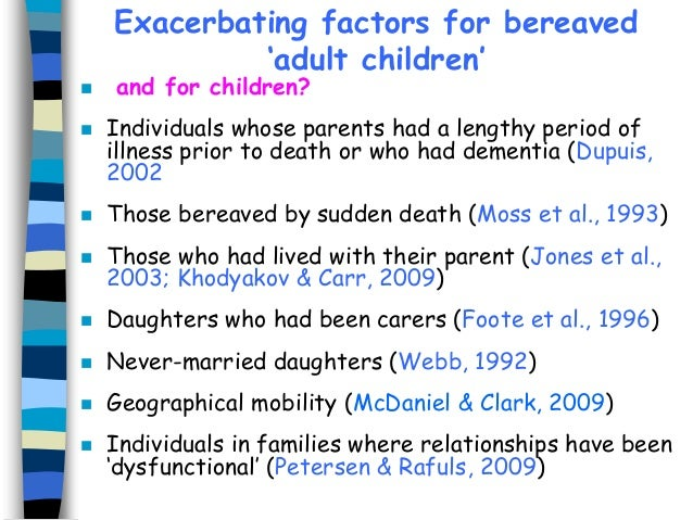 Exacerbating factors for bereaved 'adult children'    and for children?  Individuals whose parents had a lengthy period ...