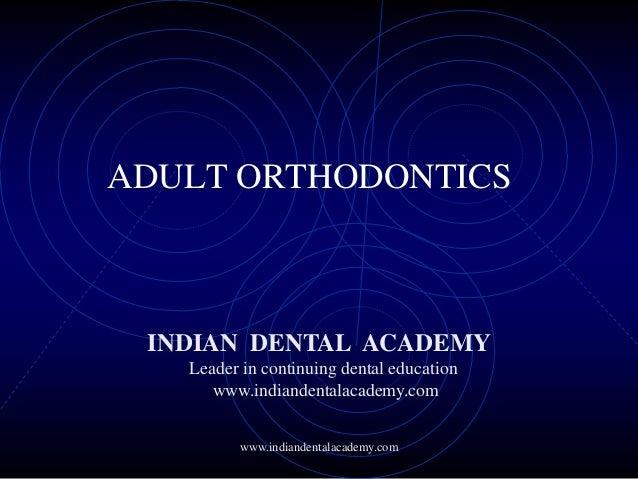 ADULT ORTHODONTICS www.indiandentalacademy.com INDIAN DENTAL ACADEMY Leader in continuing dental education www.indiandenta...