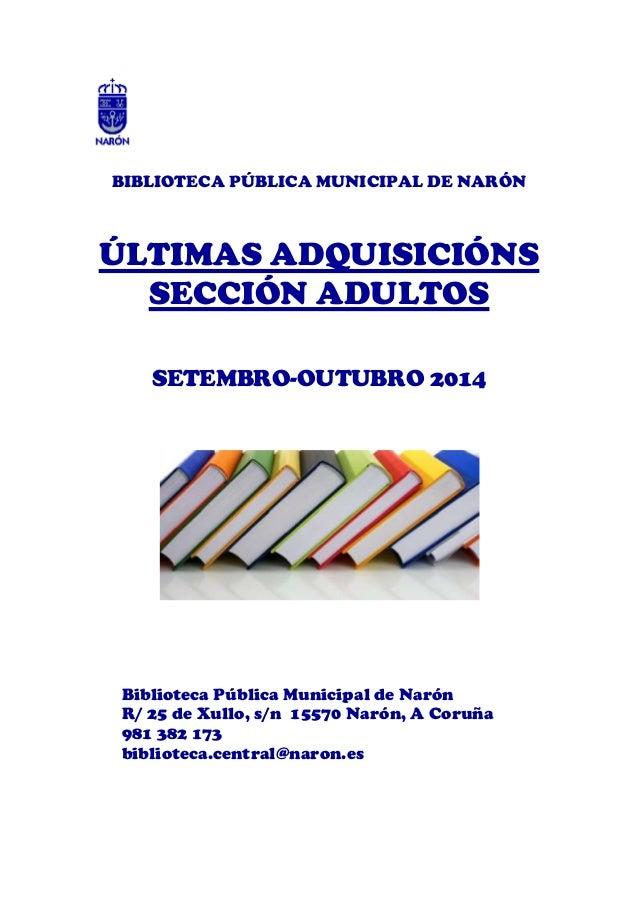 BIBLIOTECA PÚBLICA MUNICIPAL DE NARÓN  ÚLTIMAS ADQUISICIÓNS  SECCIÓN ADULTOS  SETEMBRO-OUTUBRO 2014  Biblioteca Pública Mu...