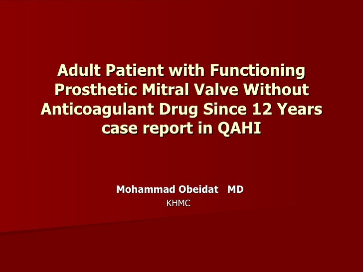 Adult Patient with Functioning Prosthetic Mitral Valve Without Anticoagulant Drug Since 12 Years case report in QAHI Moham...