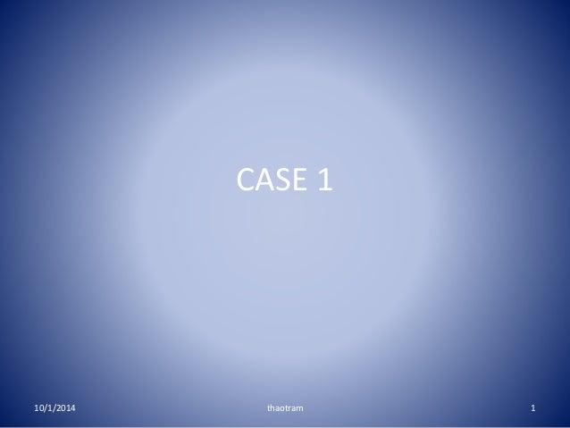 CASE 1  10/1/2014 thaotram 1