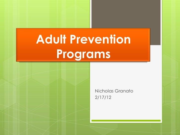 Adult Prevention  Programs         Nicholas Granato         2/17/12