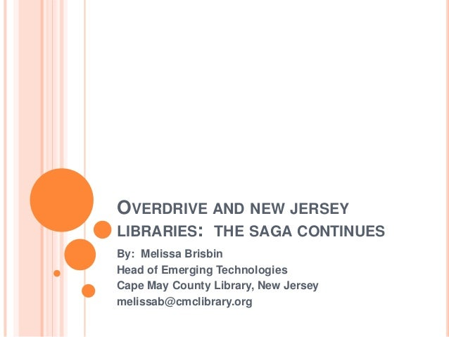 OVERDRIVE AND NEW JERSEYLIBRARIES: THE SAGA CONTINUESBy: Melissa BrisbinHead of Emerging TechnologiesCape May County Libra...