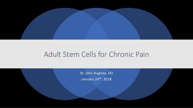 Adult Stem Cells for Chronic Pain Dr. John Hughes, DO January 24th, 2018