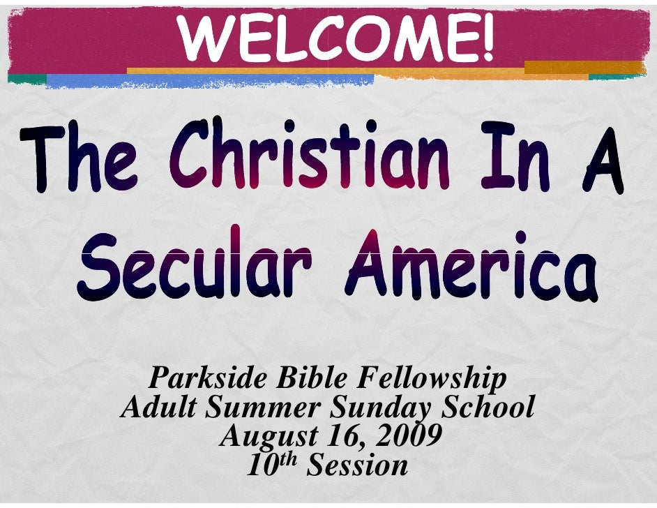 WELCOME!      Parkside Bible Fellowship Adult Summer Sunday School        August 16, 2009         10th Session