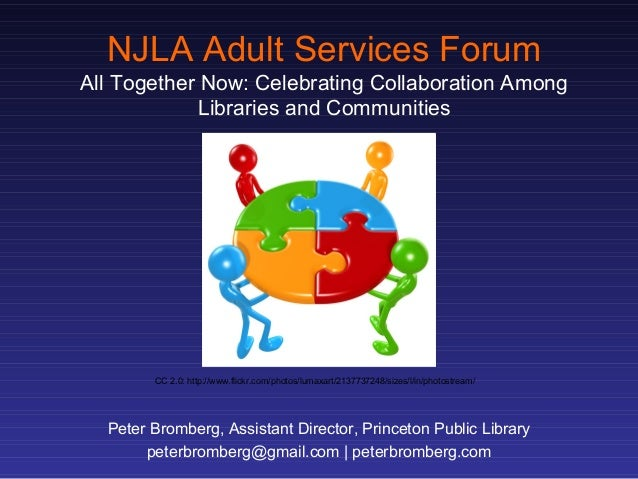 NJLA Adult Services Forum All Together Now: Celebrating Collaboration Among Libraries and Communities Peter Bromberg, Assi...