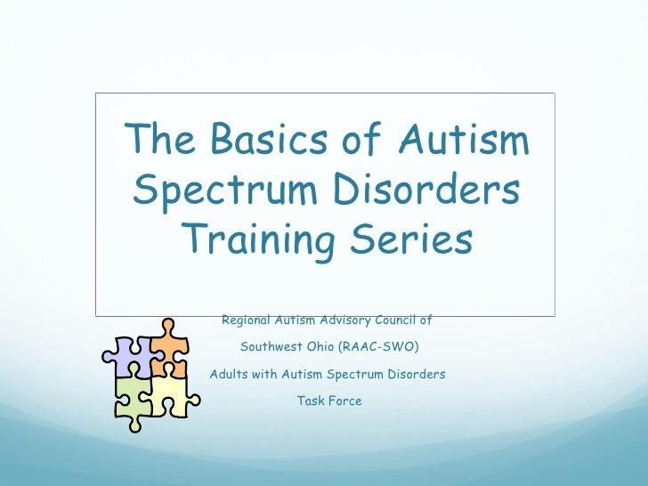The Basics of AutismSpectrum Disorders  Training Series     Regional Autism Advisory Council of        Southwest Ohio (RAA...