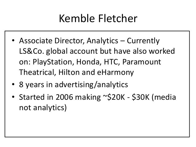 Kemble Fletcher • Associate Director, Analytics – Currently LS&Co. global account but have also worked on: PlayStation, Ho...