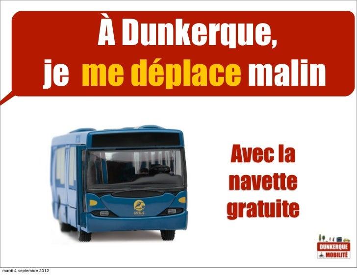 À Dunkerque,                   je me déplace malin                               Avec la                               nav...