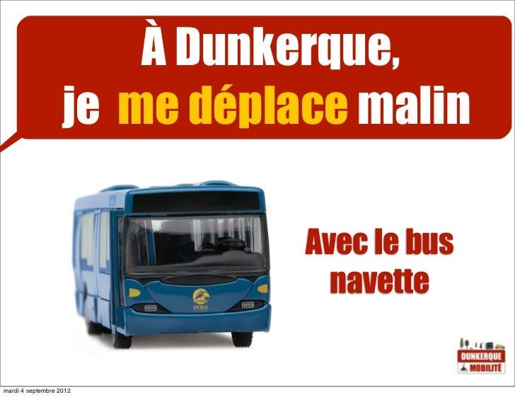 À Dunkerque,                   je me déplace malin                              Avec le bus                               ...