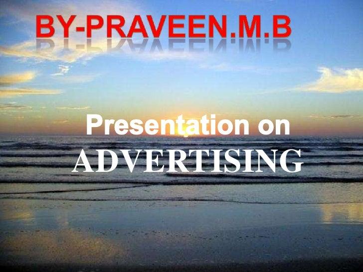 By-praveen.m.b<br />Presentation on<br />ADVERTISING<br />