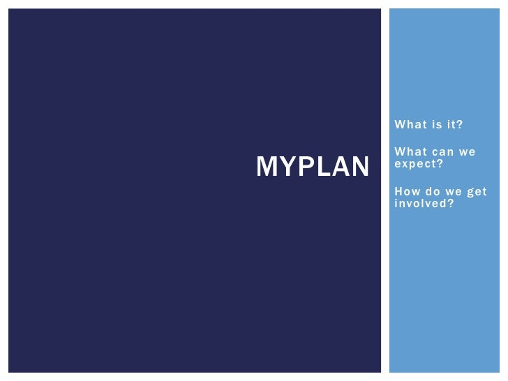 What is it?         What can weMYPLAN   expect?         How do we get         involved?