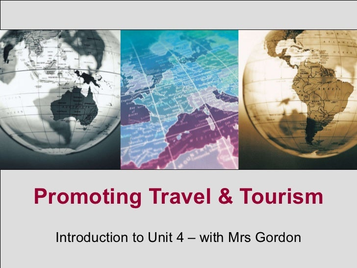 Promoting Travel & Tourism Introduction to Unit 4 – with Mrs Gordon