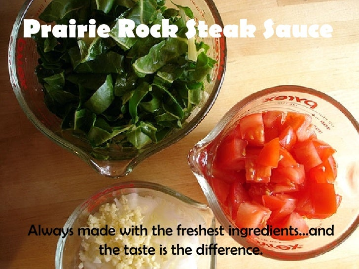 Prairie Rock Steak Sauce Always made with the freshest ingredients...and the taste is the difference.