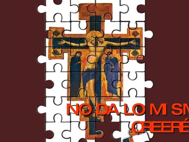 NO DA LO MISMO CREER…