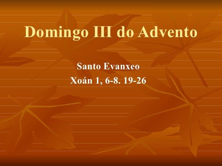 Domingo III do Advento Santo Evanxeo Xoán 1, 6-8. 19-26