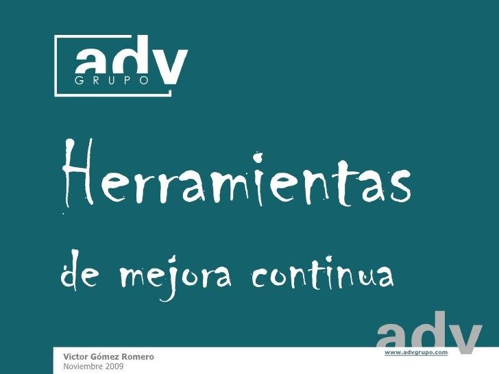 Herramientas de mejora continua                        www.advgrupo.com  Victor Gómez Romero                              ...