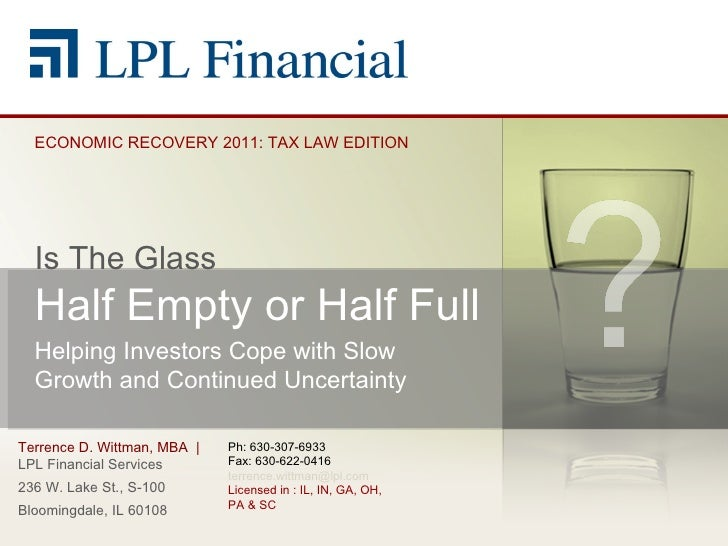 Terrence D. Wittman, MBA  |  LPL Financial Services 236 W. Lake St., S-100 Bloomingdale, IL 60108 Is The Glass  Half Empty...