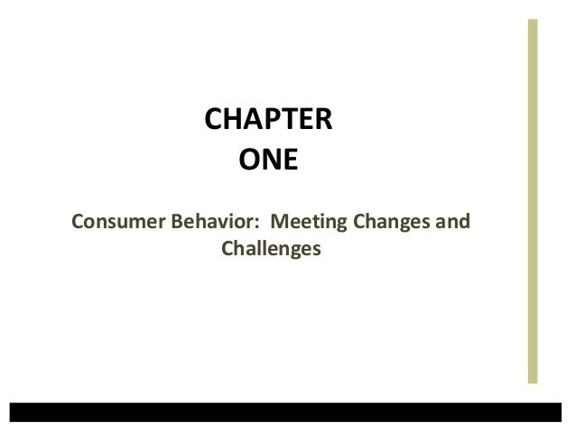CHAPTER ONE Consumer Behavior: Meeting Changes and Challenges