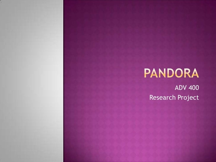 Pandora<br />ADV 400<br />Research Project<br />