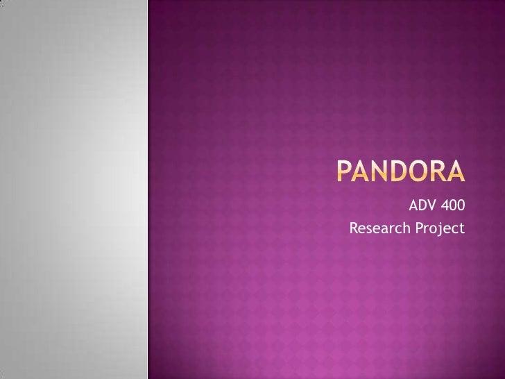 Pandora<br />ADV 400<br />Research Project<br />