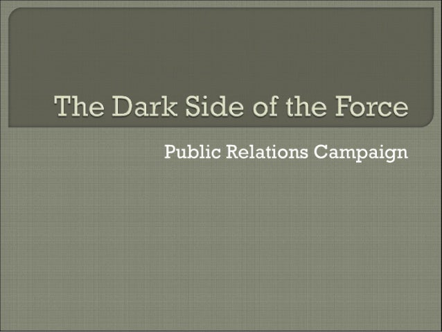 "The Dark Side of the ""Force  Public Relations Campaign"