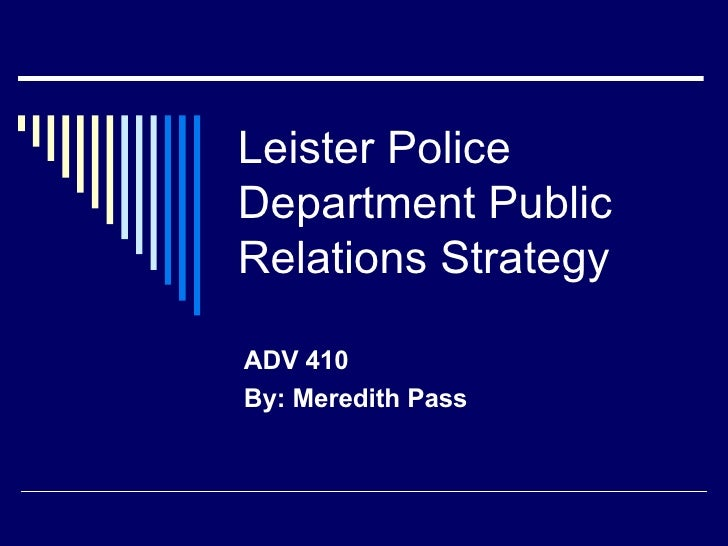 Leister Police Department Public Relations Strategy ADV 410 By: Meredith Pass