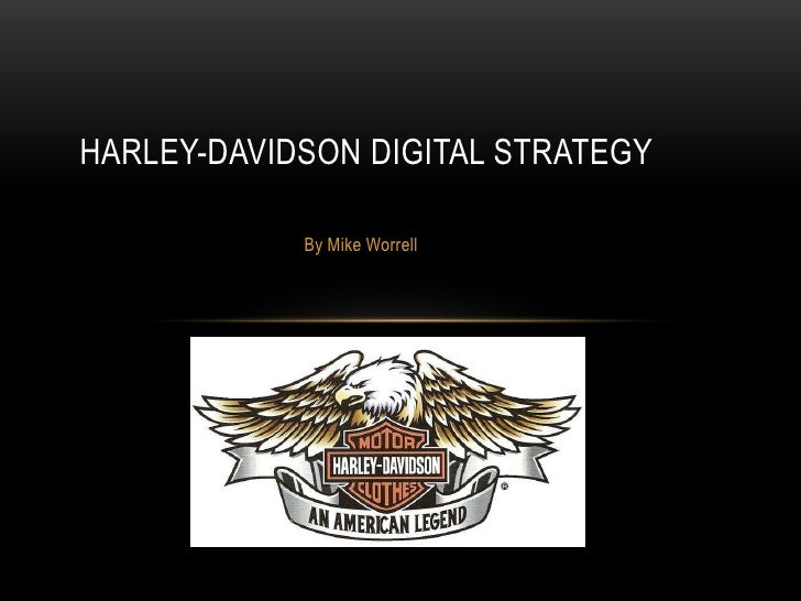 HARLEY-DAVIDSON DIGITAL STRATEGY            By Mike Worrell