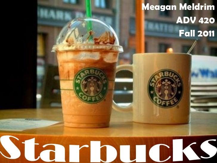 Meagan Meldrim ADV 420 Fall 2011 Starbucks