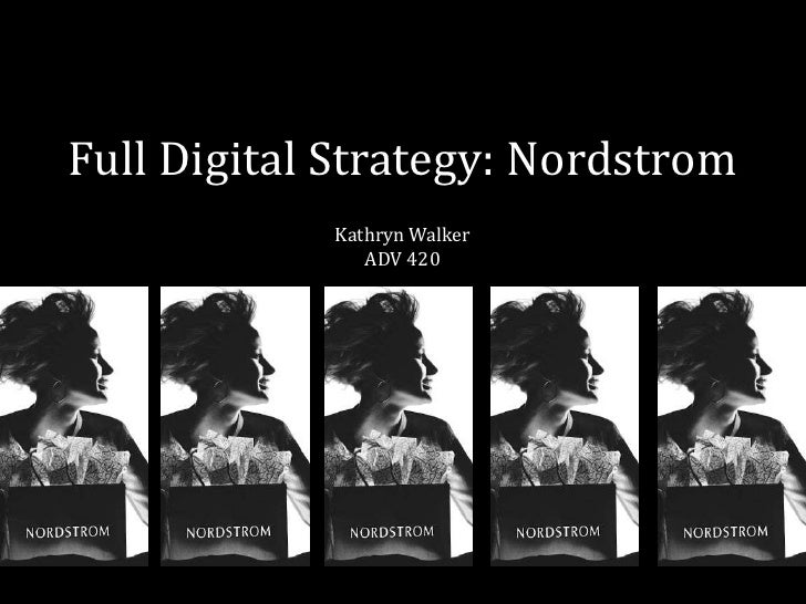 Full Digital Strategy: Nordstrom            Kathryn Walker               ADV 420