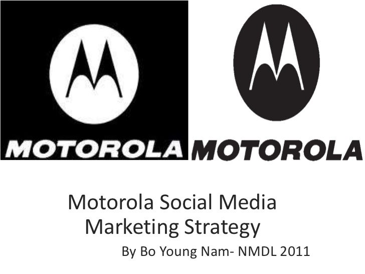 Motorola Social Media Marketing Strategy     By Bo Young Nam- NMDL 2011
