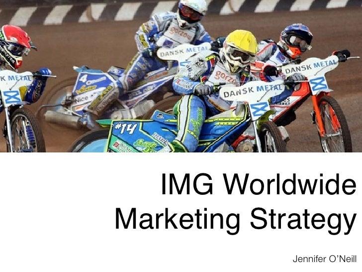 IMG WorldwideMarketing Strategy             Jennifer O'Neill