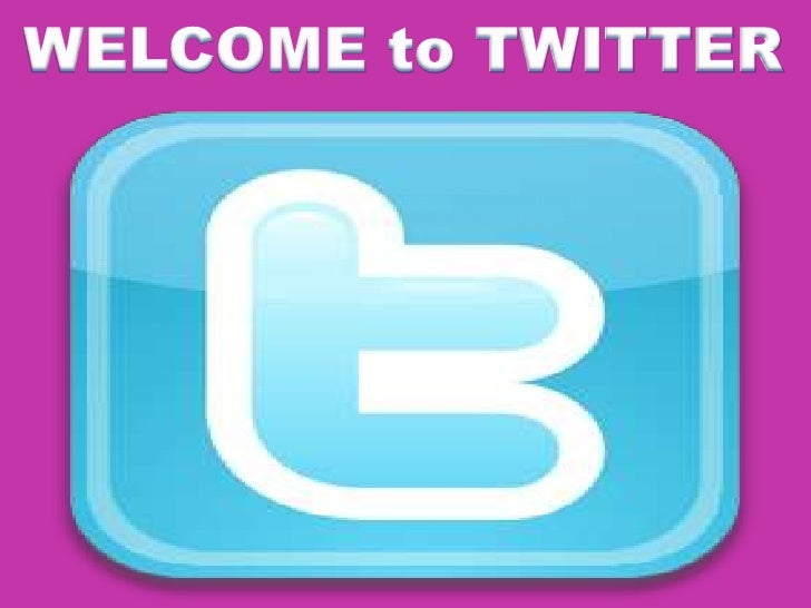 WELCOME to TWITTER<br />