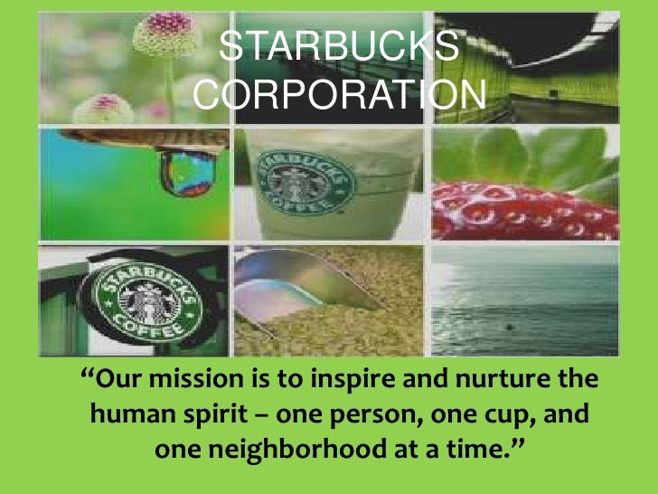 "STARBUCKS CORPORATION<br />""Our mission is to inspire and nurture the human spirit – one person, one cup, and one neighbor..."