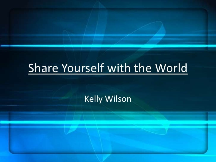 Share Yourself with the World<br />Kelly Wilson<br />