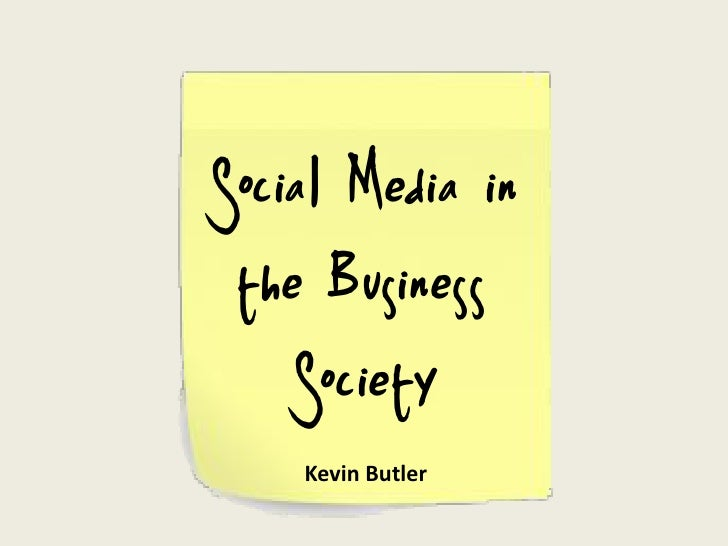 Social Media in  the Business     Society     Kevin Butler