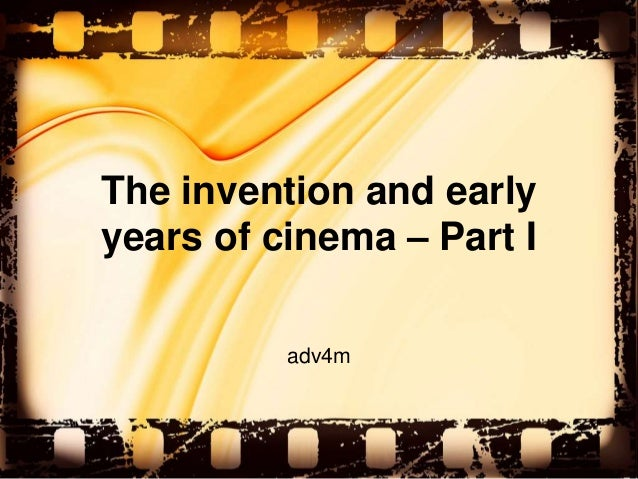 The invention and earlyyears of cinema – Part I          adv4m