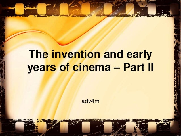 The invention and earlyyears of cinema – Part II          adv4m
