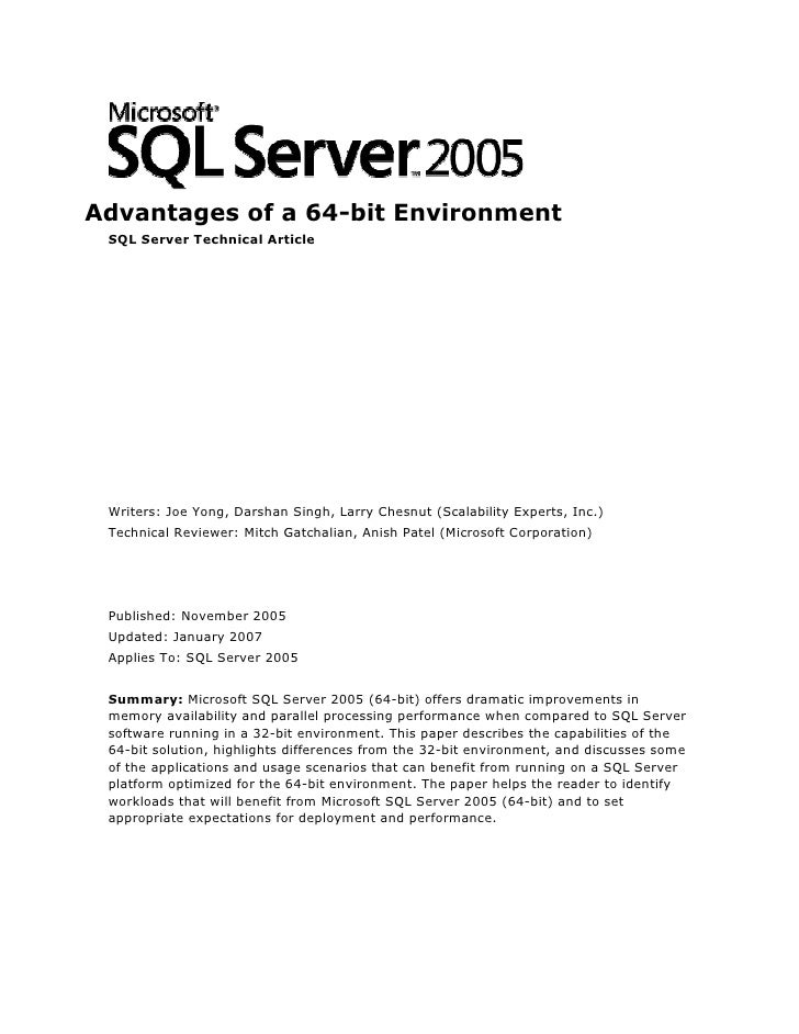 Advantages of a 64-bit Environment  SQL Server Technical Article      Writers: Joe Yong, Darshan Singh, Larry Chesnut (Sca...